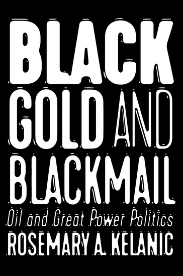 Black Gold and Blackmail - Oil and Great Power Politics - cover