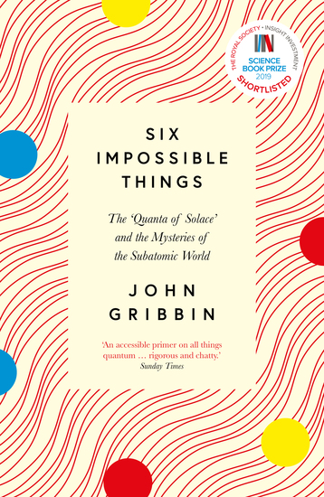 Six Impossible Things - The 'Quanta of Solace' and the Mysteries of the Subatomic World - cover