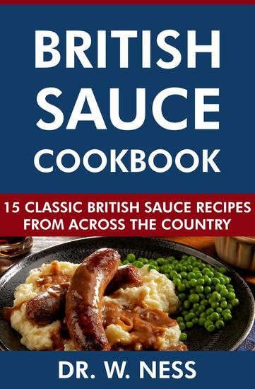 British Sauce Cookbook: 15 Classic British Sauce Recipes from Across the Country - cover