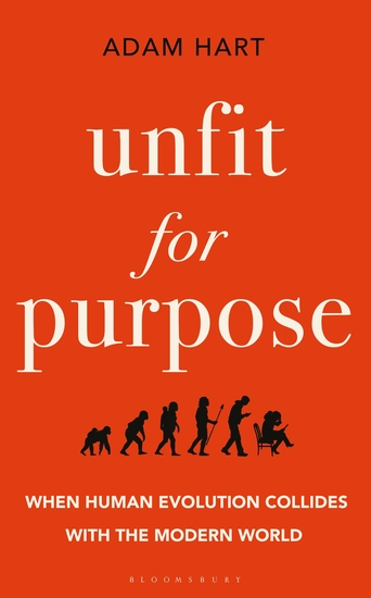 Unfit for Purpose - When Human Evolution Collides with the Modern World - cover