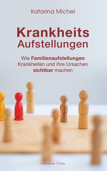 Krankheitsaufstellungen: Wie Familienaufstellungen Krankheiten und ihre Ursachen sichtbar machen - cover