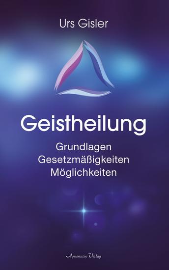 Geistheilung: Grundlagen - Gesetzmäßigkeiten - Möglichkeiten - cover