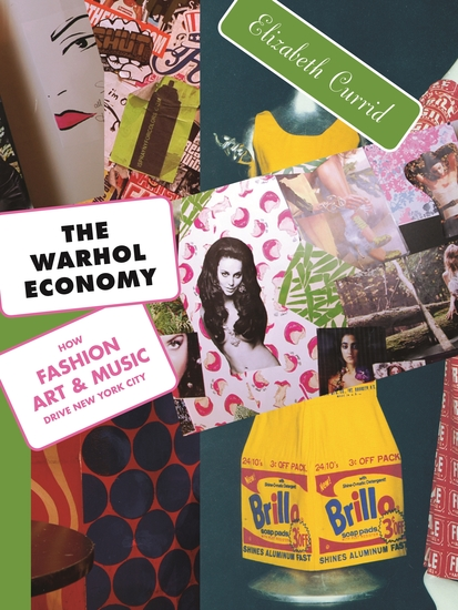 The Warhol Economy - How Fashion Art and Music Drive New York City - New Edition - cover