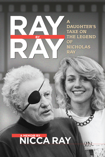 Ray By Ray - A Daughter's Take on the Legend of Nicholas Ray - cover