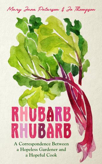 Rhubarb Rhubarb - A correspondence between a hopeless gardener and a hopeful cook - cover