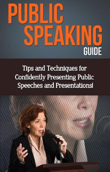 Public Speaking Guide - Tips and techniques for confidently presenting public speeches and presentations! - cover