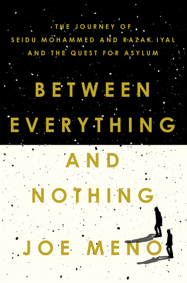 Between Everything and Nothing - The Journey of Seidu Mohammed and Razak Iyal and the Quest for Asylum - cover