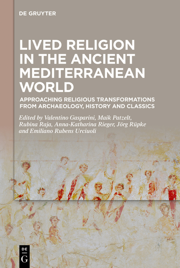 Lived Religion in the Ancient Mediterranean World - Approaching Religious Transformations from Archaeology History and Classics - cover