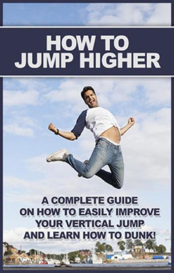 How To Jump Higher - A complete guide on how to easily improve your vertical jump and learn how to dunk! - cover