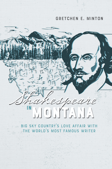 Shakespeare in Montana - Big Sky Country's Love Affair with the World's Most Famous Writer - cover