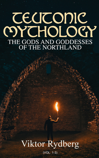 Teutonic Mythology: The Gods and Goddesses of the Northland (Vol 1-3) - Complete Edition - cover