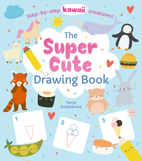 The Super Cute Drawing Book - Step-by-step kawaii creatures! - cover