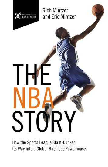 The NBA Story - How the Sports League Slam-Dunked Its Way into a Global Business Powerhouse - cover