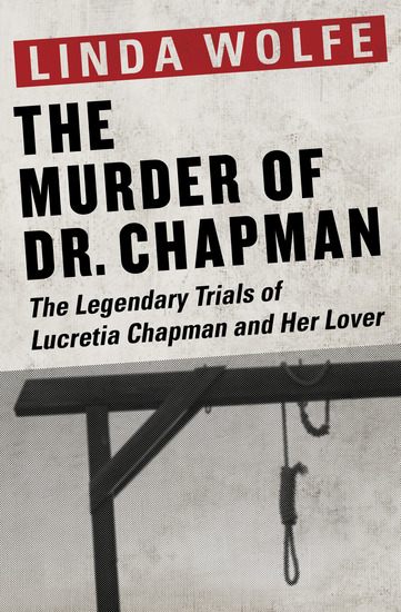 The Murder of Dr Chapman - The Legendary Trials of Lucretia Chapman and Her Lover - cover