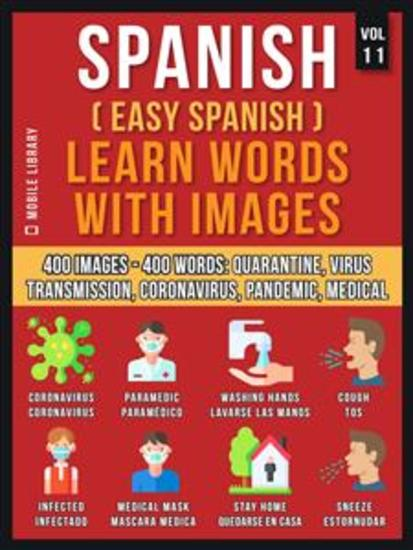 Spanish (Easy Spanish) Learn Words With Images (Vol 11) - 400 Images and 400 Words in bilingual text about the Quarantine Coronavirus Virus Transmission Pandemic and Medical terms - cover