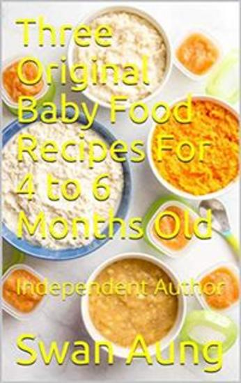 Three Original Baby Food Recipes For 4 to 6 Months Old - Independent Author - cover