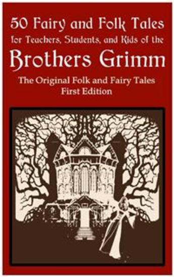 50 Fairy and Folk Tales for Teachers Students and Kids of the Brothers Grimm - The Original Folk and Fairy Tales First Edition - cover