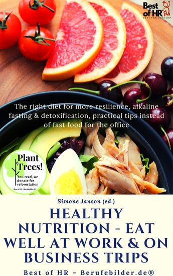 Healthy Nutrition - Eat Well at Work & on Business Trips - The right diet for more resilience alkaline fasting & detoxification practical tips instead of fast food for the office - cover