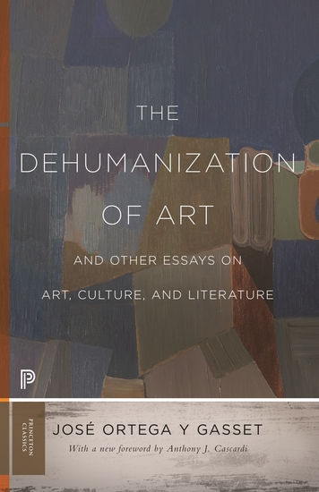 The Dehumanization of Art and Other Essays on Art Culture and Literature - cover