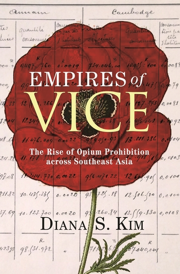 Empires of Vice - The Rise of Opium Prohibition across Southeast Asia - cover