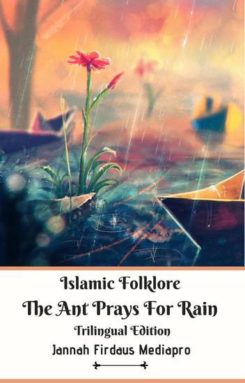 Islamic Folklore The Ant Prays For Rain Trilingual Edition - cover