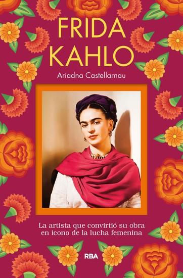Frida Kahlo - La artista que convirtió su obra en icono de la lucha femenina - cover