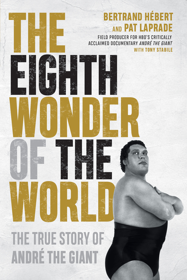 The Eighth Wonder of the World - The True Story of André the Giant - cover