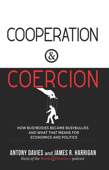Cooperation & Coercion - How Busybodies Became Busybullies and What that Means for Economics and Politics - cover