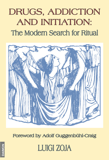 Drugs Addiction and Initiation: The Modern Search for Ritual - cover