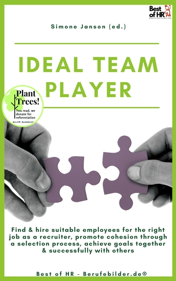 Ideal Teamplayer - Find & hire suitable employees for the right job as a recruiter promote cohesion through a selection process achieve goals together & successfully with others - cover