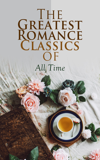 The Greatest Romance Classics of All Time - 50 Novels in One Volume - cover