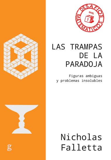 Las trampas de la paradoja - Figuras ambiguas y problemas insolubles - cover