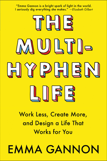 The Multi-Hyphen Life - Work Less Create More and Design a Life That Works for You - cover