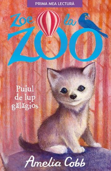 Zoe la Zoo - Puiul de lup gălăgios - cover