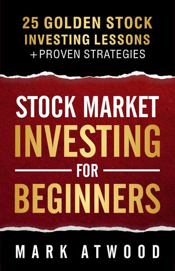 Stock Market Investing For Beginners - 25 Golden Investing Lessons + Proven Strategies - cover