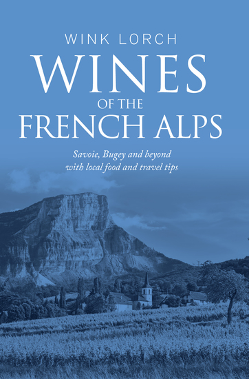 Wines of The French Alps - Savoie Bugey and beyond with local food and travel tips - cover