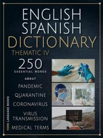 English Spanish Dictionary Thematic IV - 250 essential words on Quarantine Coronavirus Virus Transmission Pandemic and Medical Terms - cover