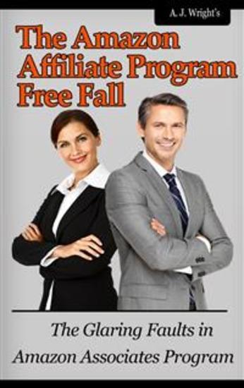 The Amazon Affiliate Program Free Fall - The Glaring Faults in Amazon Associates Program - cover