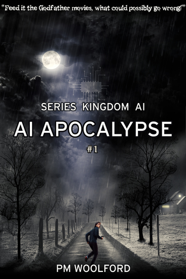 AI Apocalypse - Feed it the Godfather movies What could possibly go wrong? - cover