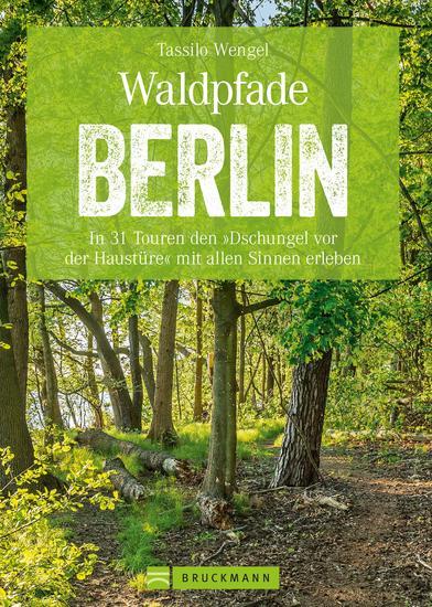 Wanderführer Berlin: ein Erlebnisführer für den Wald in und um Berlin - Die Natur hautnah erleben auf spannenden Waldspaziergängen - cover