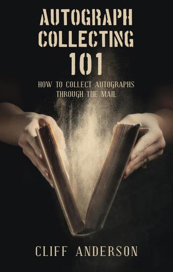 Autograph Collecting 101: How To Collect Autographs Through The Mail - cover