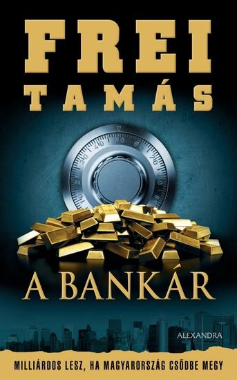 A Bankár - Milliárdos lesz ha Magyarország csődbe megy - cover