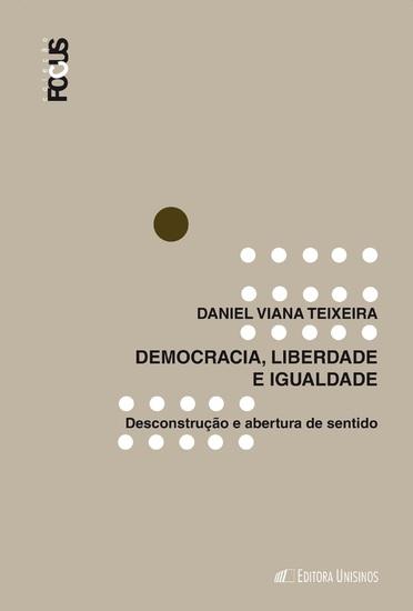 Democracia igualdade e liberdade - Desconstrução e abertura de sentido - cover