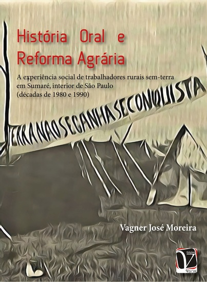 História oral e reforma agrária - a experiência social de trabalhares rurais sem-terra em Sumaré interior de São Paulo (décadas de 1980 e 1990) - cover