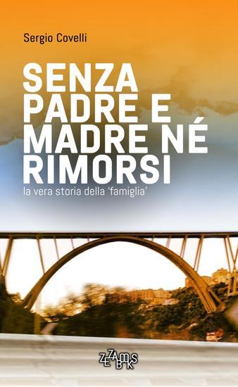 Senza padre e madre né rimorsi - La vera storia della 'famiglia' - II edizione - cover