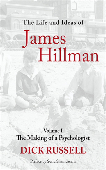 The Life and Ideas of James Hillman - The Making of a Psychologist - cover