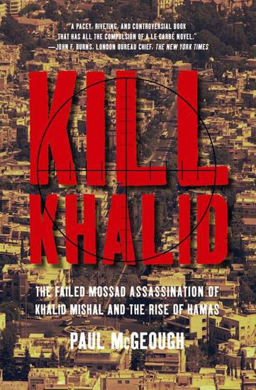 Kill Khalid - The Failed Mossad Assassination of Khalid Mishal and the Rise of Hamas - cover