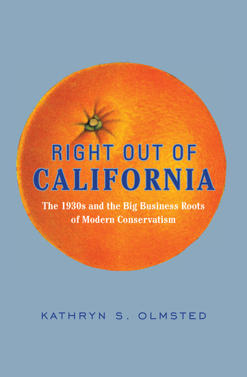 Right Out of California - The 1930s and the Big Business Roots of Modern Conservatism - cover