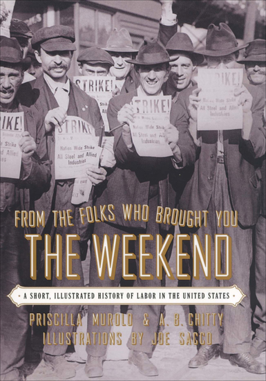From the Folks Who Brought You the Weekend - An Illustrated History of Labor in the United States - cover