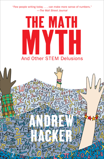 The Math Myth - And Other STEM Delusions - cover